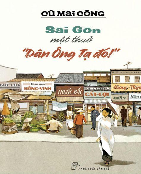 """Sài Gòn Một Thuở """"Dân Ông Tạ Đó!"""